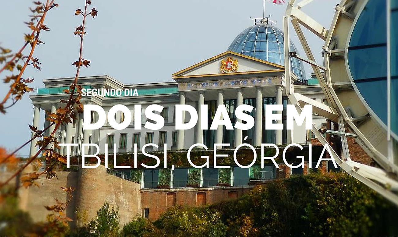 O que fazer em Tbilisi em 48 horas