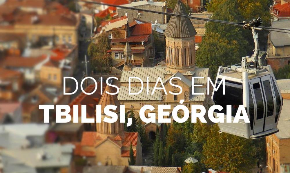 O que fazer em dois dias em Tbilisi, Geórgia